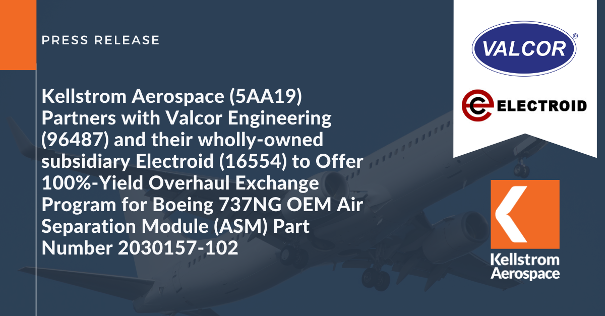 Kellstrom Aerospace Partners with Valcor Engineering and their wholly-owned subsidiary Electroid to Offer 100%-Yield Overhaul Exchange Program for Boeing 737NG OEM Air Separation Module (ASM)