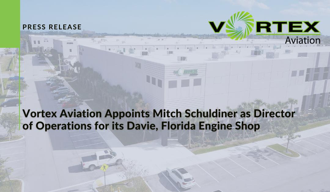 Vortex Aviation Appoints Mitch Schuldiner as Director of Operations for its Davie, Florida Engine Shop